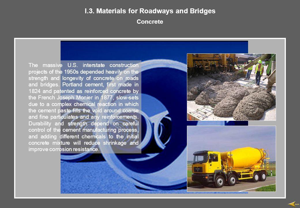 I.3. Materials for Roadways and Bridges Concrete The massive U.S.