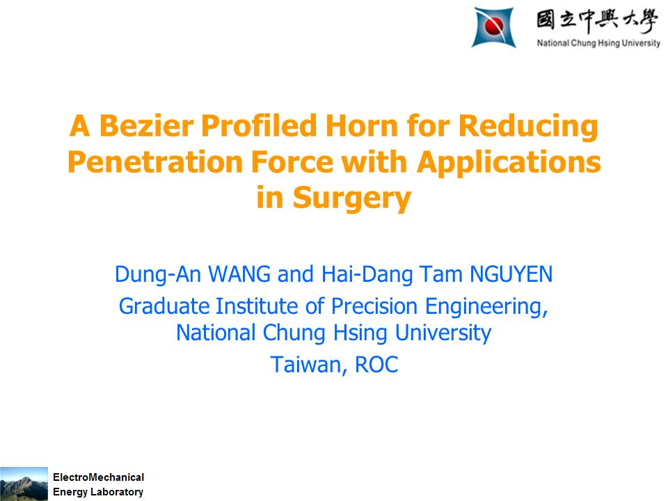 A Bezier Profiled Horn for Reducing Penetration Force with Applications in Surgery Dung-An WANG and Hai-Dang Tam NGUYEN Graduate Institute of Precision Engineering, National Chung Hsing University Taiwan, ROC