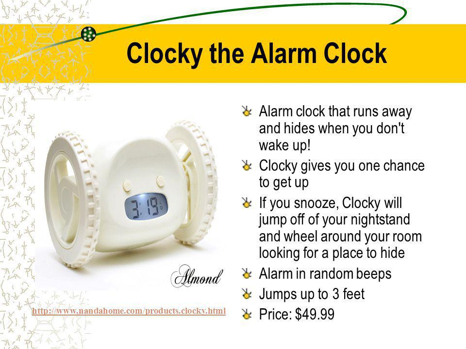 Clocky the Alarm Clock Alarm clock that runs away and hides when you don t wake up.