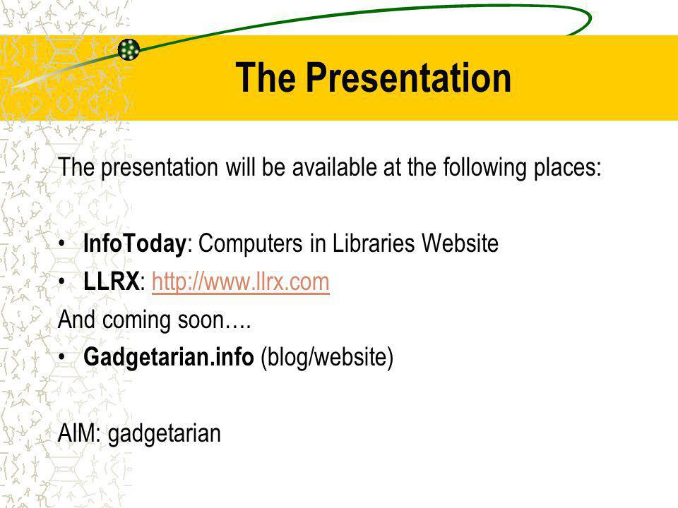 The Presentation The presentation will be available at the following places: InfoToday : Computers in Libraries Website LLRX : http://www.llrx.comhttp://www.llrx.com And coming soon….
