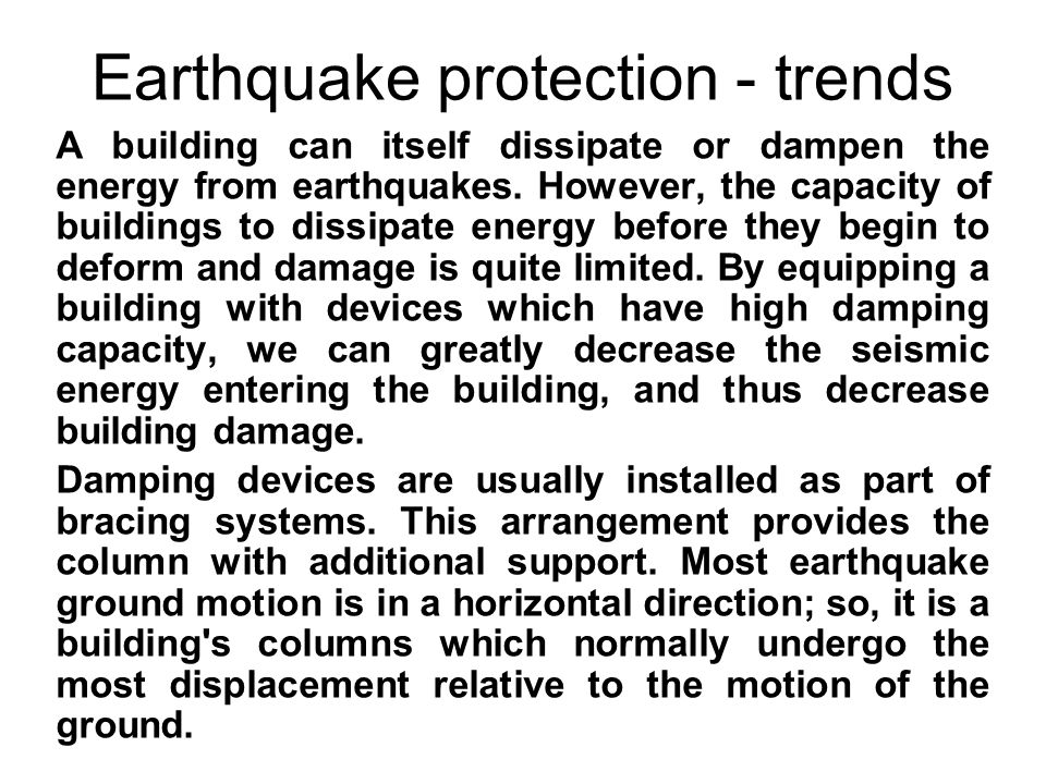 Earthquake protection - trends A building can itself dissipate or dampen the energy from earthquakes.