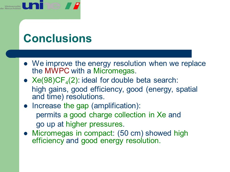 Conclusions We improve the energy resolution when we replace the MWPC with a Micromegas. Xe(98)CF 4 (2): ideal for double beta search: high gains, goo