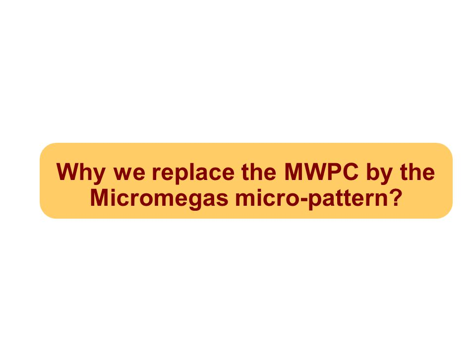 Why we replace the MWPC by the Micromegas micro-pattern?