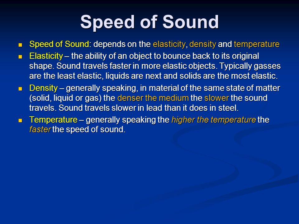 Speed of Sound Speed of Sound: depends on the elasticity, density and temperature Speed of Sound: depends on the elasticity, density and temperature Elasticity – the ability of an object to bounce back to its original shape.