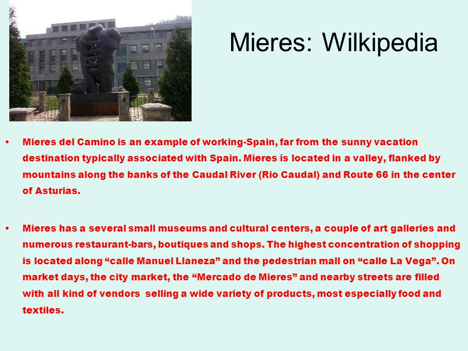Mieres: Wilkipedia Mieres del Camino is an example of working-Spain, far from the sunny vacation destination typically associated with Spain.