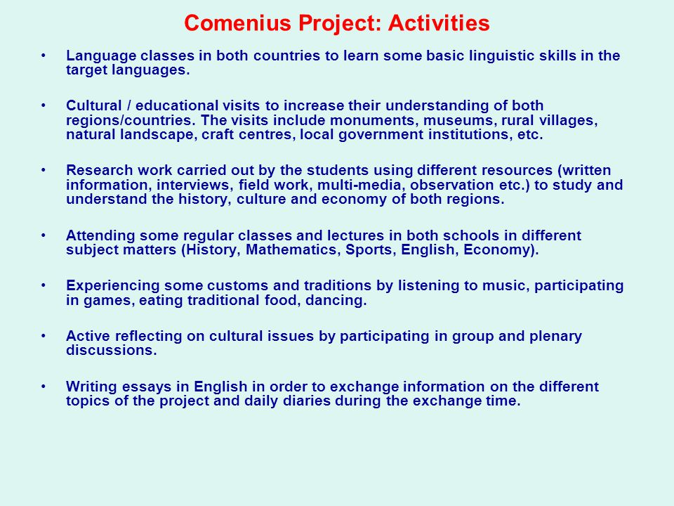 Comenius Project: Activities Language classes in both countries to learn some basic linguistic skills in the target languages.