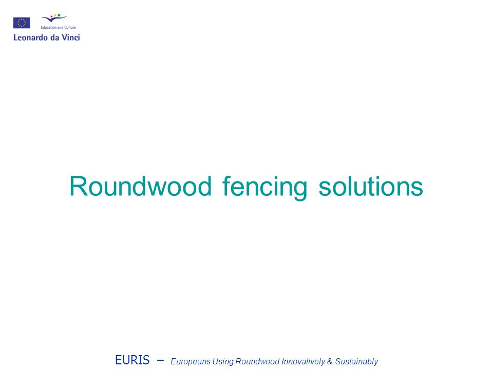 EURIS – Europeans Using Roundwood Innovatively & Sustainably Roundwood fencing solutions