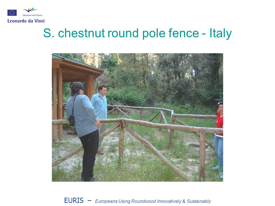 EURIS – Europeans Using Roundwood Innovatively & Sustainably S. chestnut round pole fence - Italy