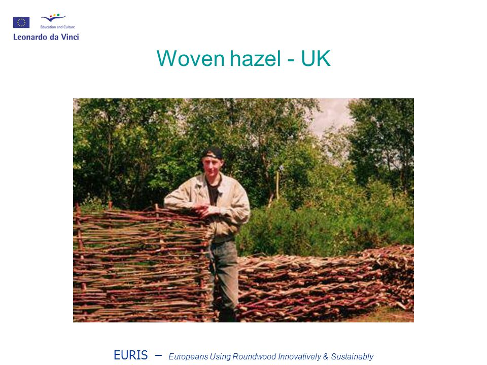 EURIS – Europeans Using Roundwood Innovatively & Sustainably Woven hazel - UK