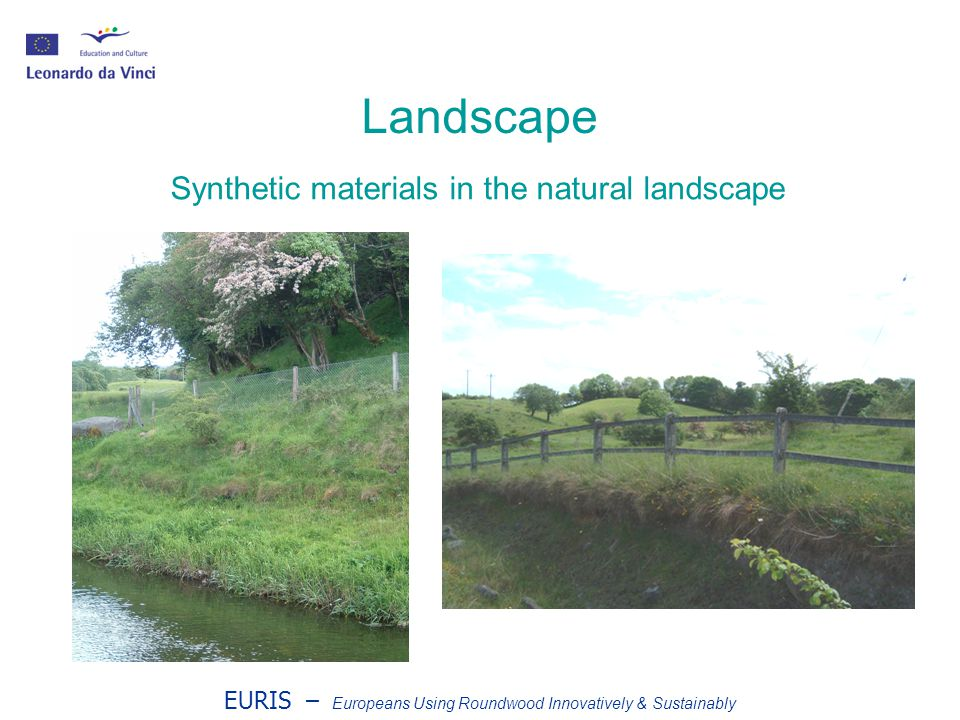 EURIS – Europeans Using Roundwood Innovatively & Sustainably Landscape Synthetic materials in the natural landscape