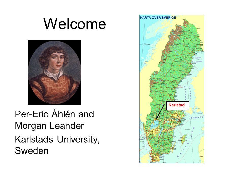 Welcome Per-Eric Åhlén and Morgan Leander Karlstads University, Sweden Karlstad