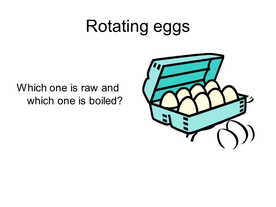 Rotating eggs Which one is raw and which one is boiled