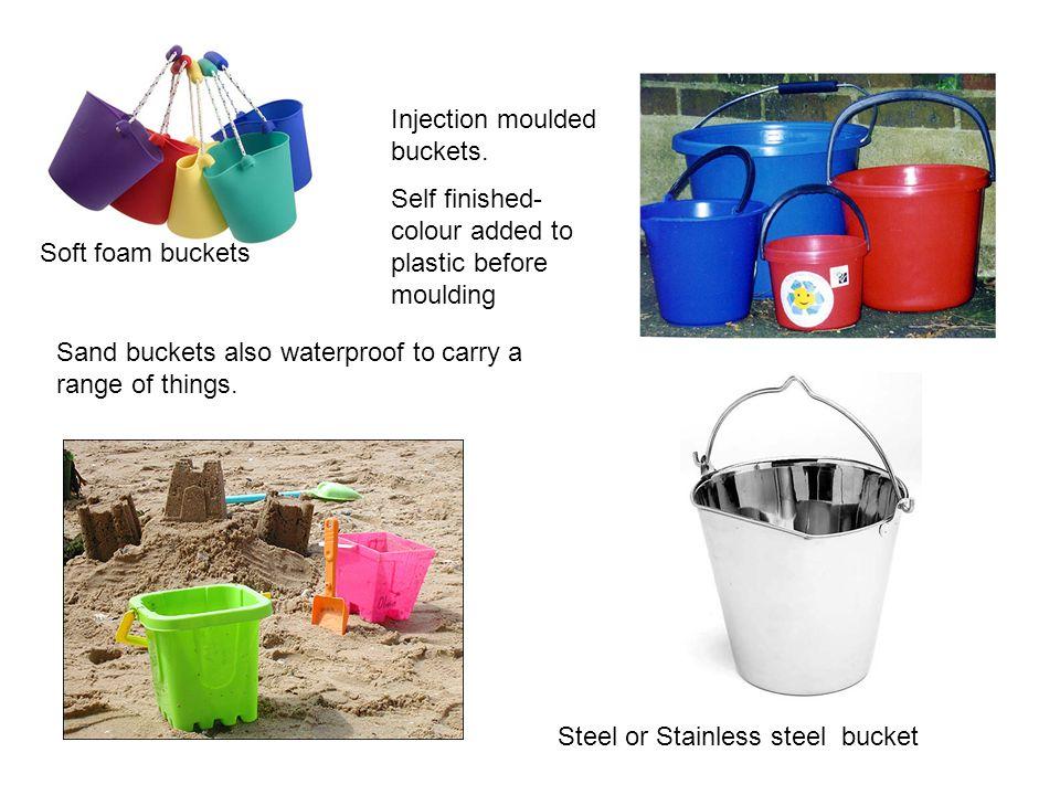 Soft foam buckets Steel or Stainless steel bucket Injection moulded buckets.