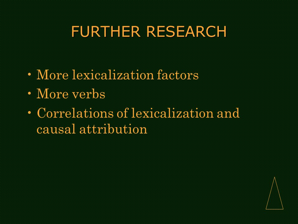 FURTHER RESEARCH More lexicalization factors More verbs Correlations of lexicalization and causal attribution