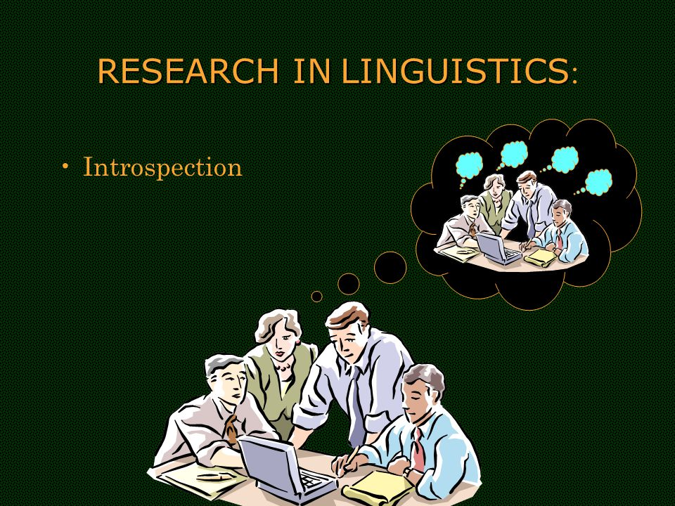 RESEARCH INLINGUISTICS RESEARCH IN LINGUISTICS : Introspection