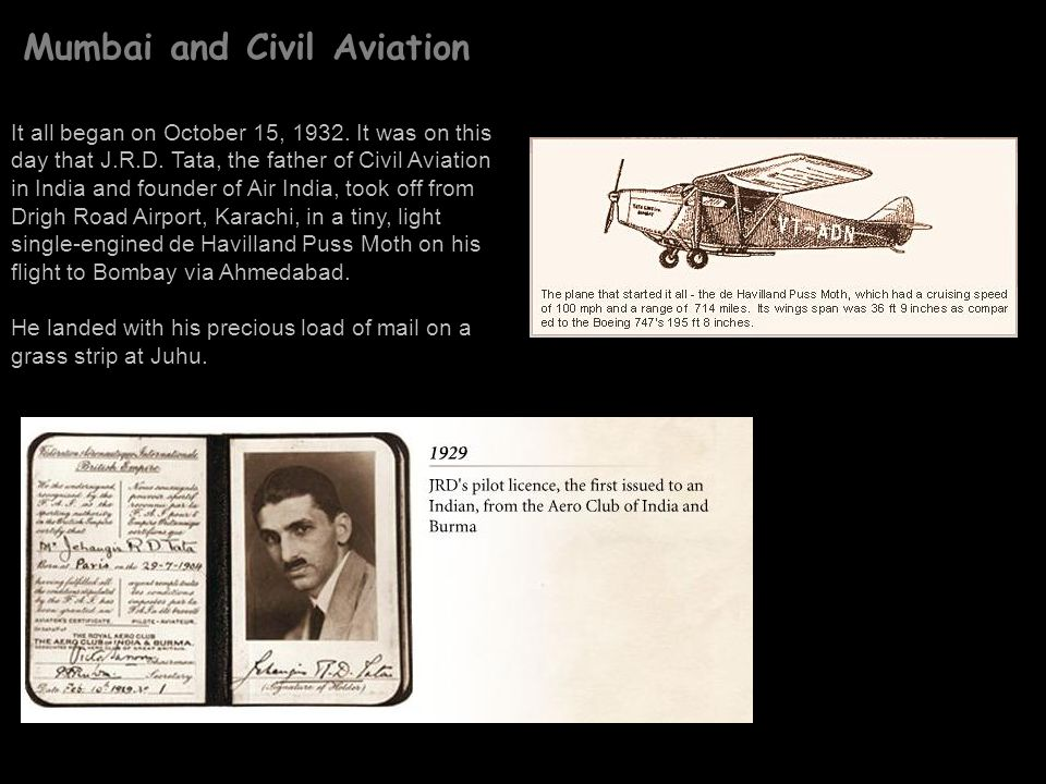 Mumbai and Civil Aviation It all began on October 15, 1932. It was on this day that J.R.D. Tata, the father of Civil Aviation in India and founder of