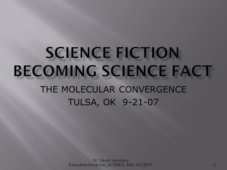 THE MOLECULAR CONVERGENCE TULSA, OK 9-21-07 Dr. David Lemberg Executive Producer, SCIENCE AND SOCIETY 1