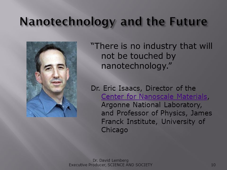 There is no industry that will not be touched by nanotechnology.