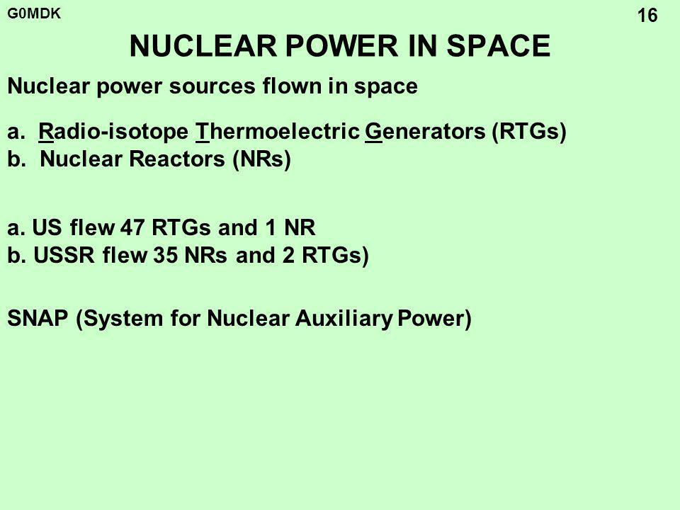 G0MDK 16 NUCLEAR POWER IN SPACE a. Radio-isotope Thermoelectric Generators (RTGs) b.