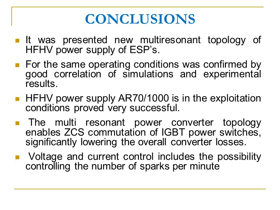 CONCLUSIONS It was presented new multiresonant topology of HFHV power supply of ESPs.