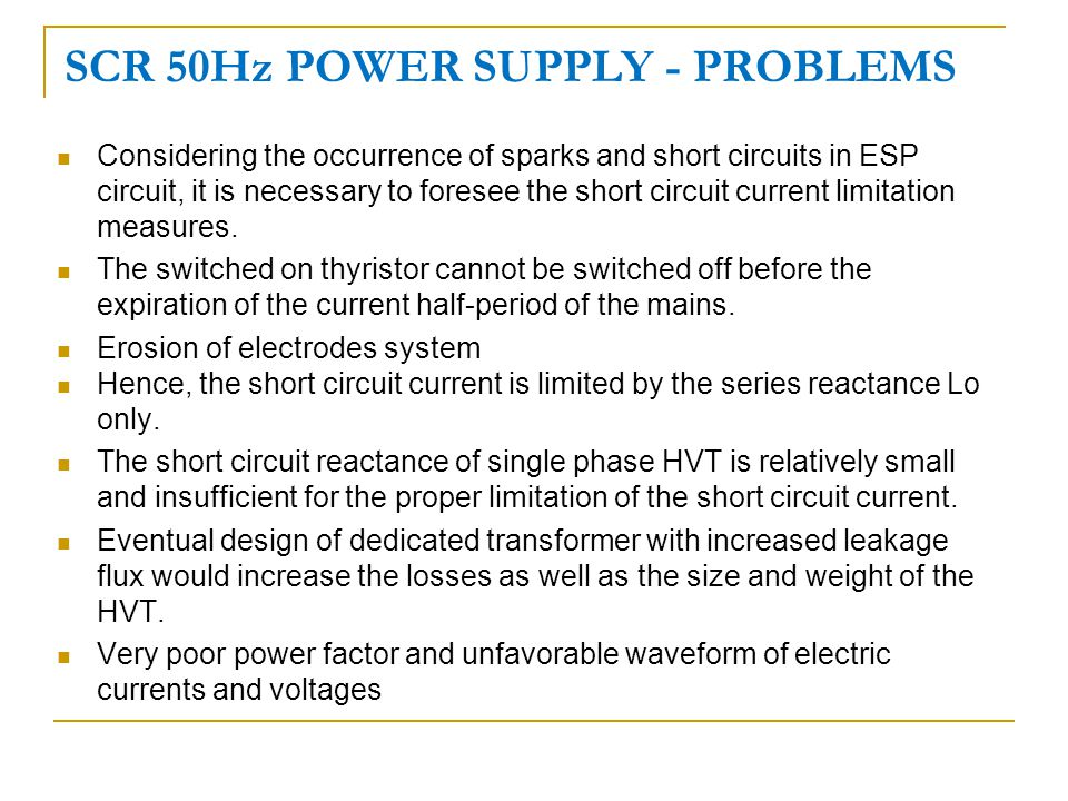 SCR 50Hz POWER SUPPLY - PROBLEMS Considering the occurrence of sparks and short circuits in ESP circuit, it is necessary to foresee the short circuit current limitation measures.