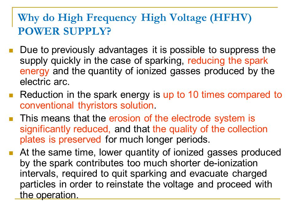 Due to previously advantages it is possible to suppress the supply quickly in the case of sparking, reducing the spark energy and the quantity of ionized gasses produced by the electric arc.