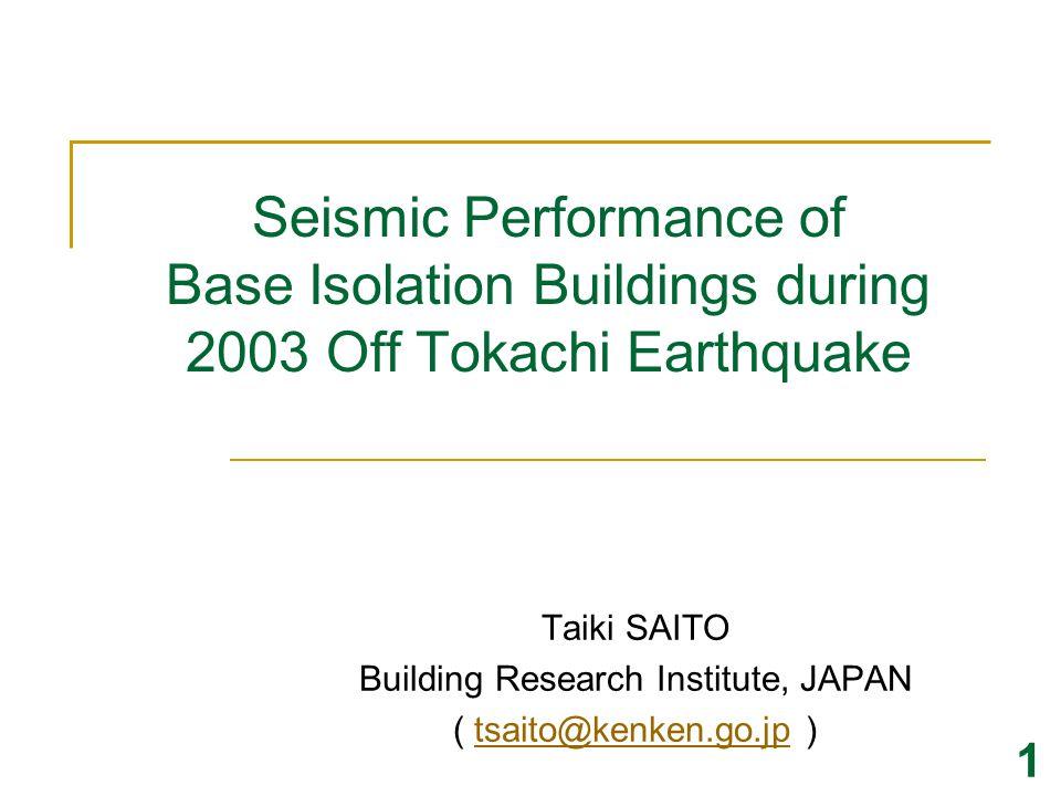 Outline 2003 Off Tokachi Earthquake Characteristics of earthquake Damage photos Earthquake response of base isolation buildings Government building Office building Hospital Bank Summary 2