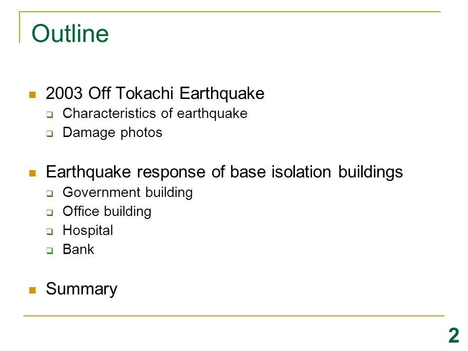 2003 Off Tokachi Earthquake Date: 26 th September, 2003 Time: 4:50 am Magnitude: 8.0 Location: 41°46.78 N 144°4.71 E Depth: 42km Missing: 2 people Injured: 847 people 3