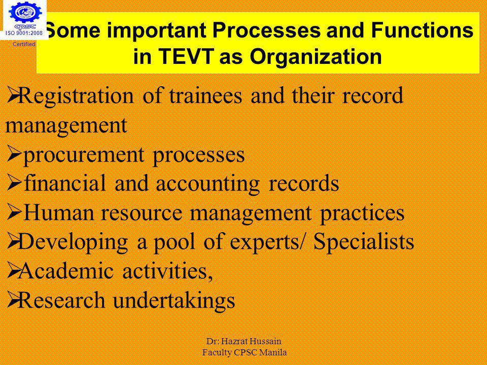 Dr: Hazrat Hussain Faculty CPSC Manila Some important Processes and Functions in TEVT as Organization R egistration of trainees and their record manag