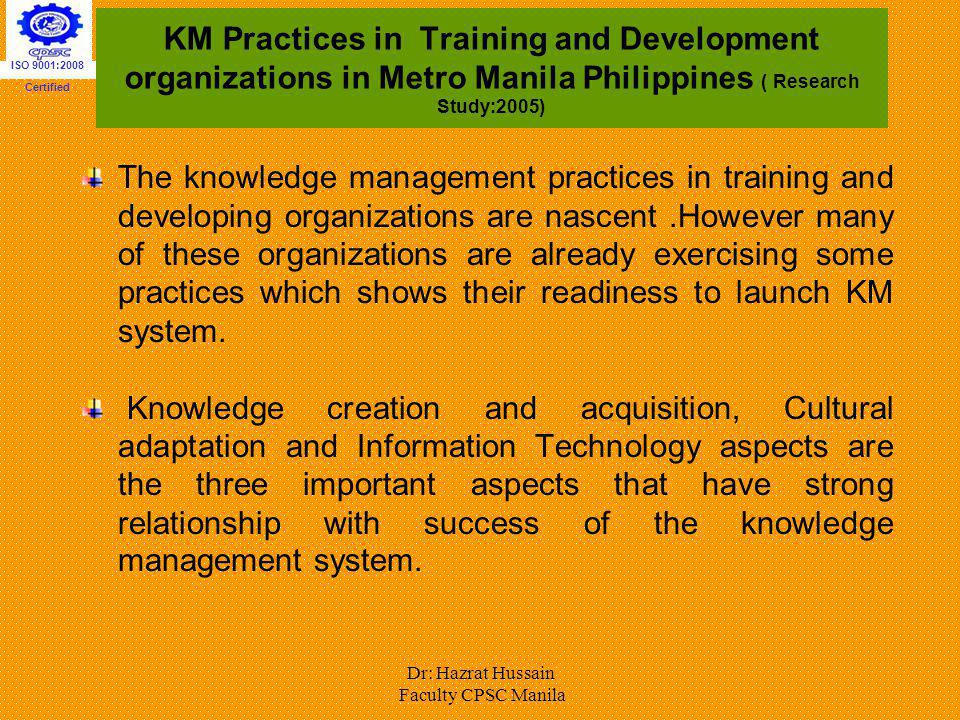 KM Practices in Training and Development organizations in Metro Manila Philippines ( Research Study:2005) The knowledge management practices in traini