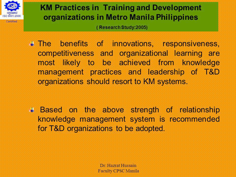 KM Practices in Training and Development organizations in Metro Manila Philippines ( Research Study:2005) The benefits of innovations, responsiveness,