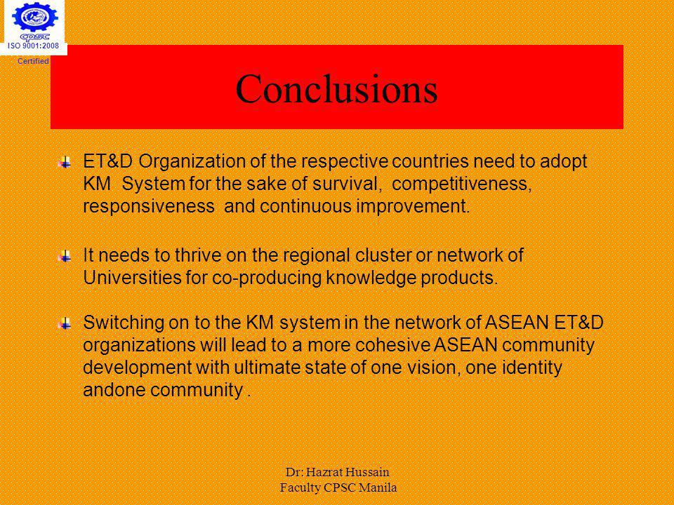 Conclusions ET&D Organization of the respective countries need to adopt KM System for the sake of survival, competitiveness, responsiveness and contin