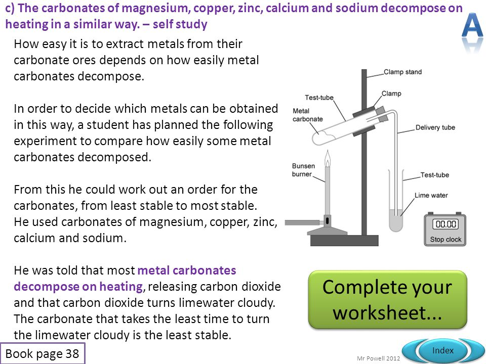Mr Powell 2012 Index c) The carbonates of magnesium, copper, zinc, calcium and sodium decompose on heating in a similar way. – self study How easy it