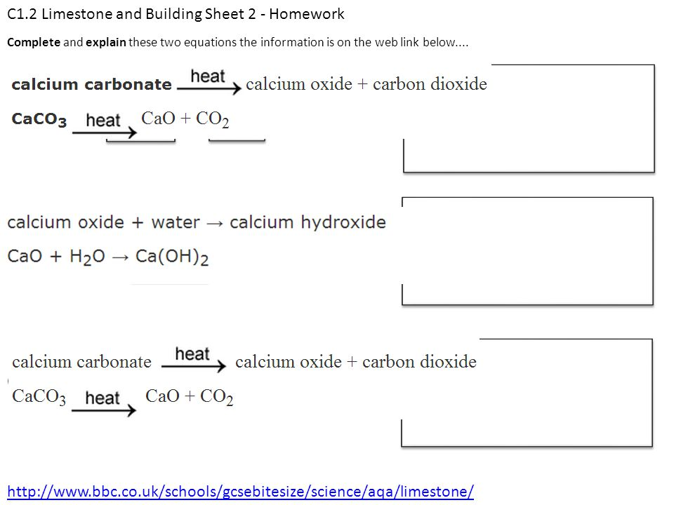 C1.2 Limestone and Building Sheet 2 - Homework Complete and explain these two equations the information is on the web link below.... http://www.bbc.co