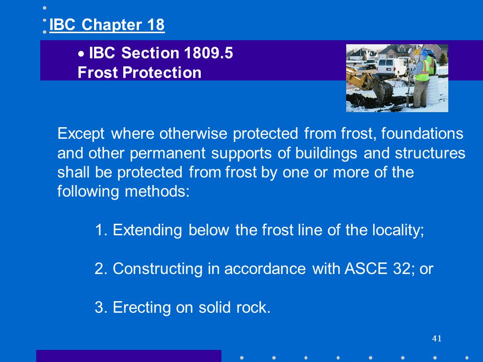 41 Except where otherwise protected from frost, foundations and other permanent supports of buildings and structures shall be protected from frost by