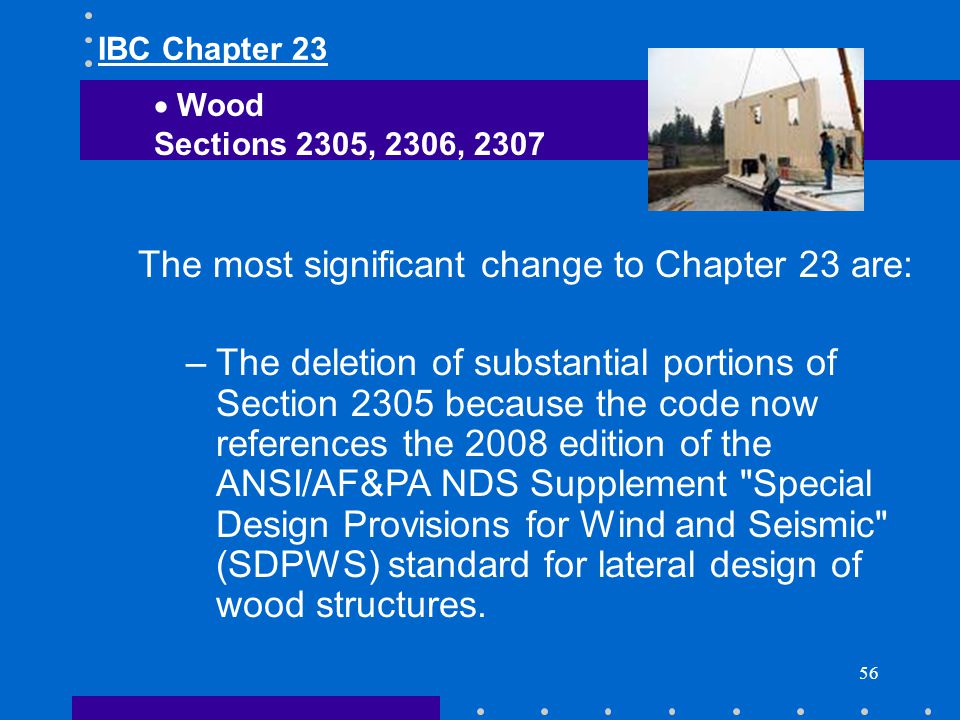56 The most significant change to Chapter 23 are: –The deletion of substantial portions of Section 2305 because the code now references the 2008 editi