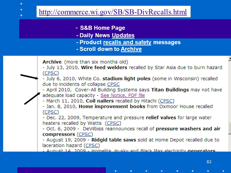 82 - S&B Home Page - Daily News Updates - Product recalls and safety messages - Scroll down to Archive http://commerce.wi.gov/SB/SB-DivRecalls.html