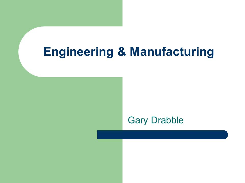 Engineering & Manufacturing Gary Drabble