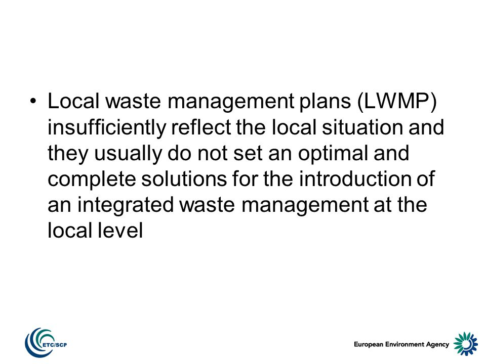 Local waste management plans (LWMP) insufficiently reflect the local situation and they usually do not set an optimal and complete solutions for the introduction of an integrated waste management at the local level