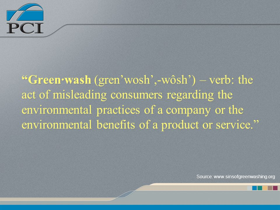 Greenwash (grenwosh,-wôsh) – verb: the act of misleading consumers regarding the environmental practices of a company or the environmental benefits of a product or service.