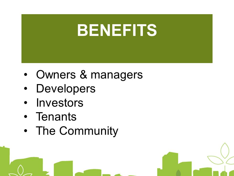 BENEFITS Owners & managers Developers Investors Tenants The Community
