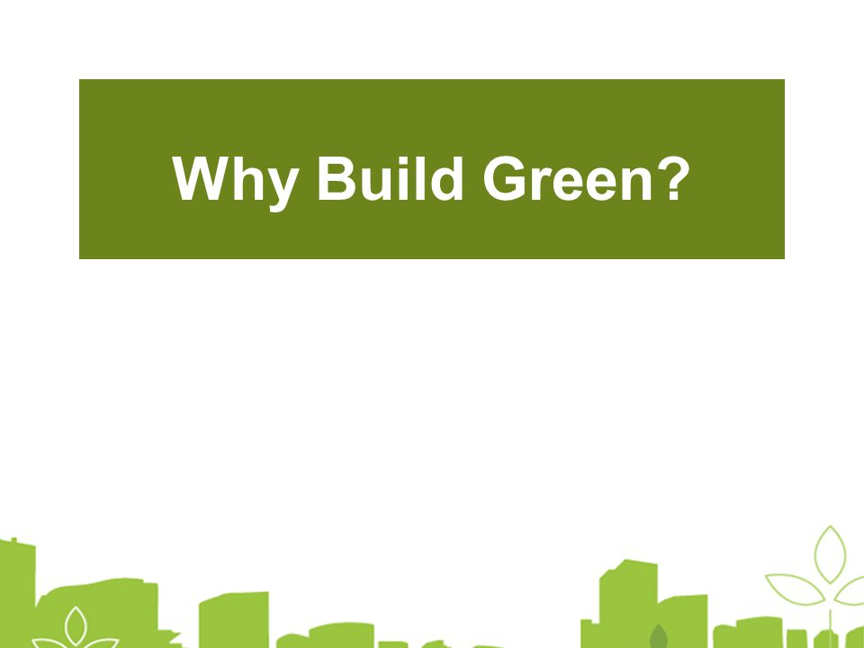 Why Build Green