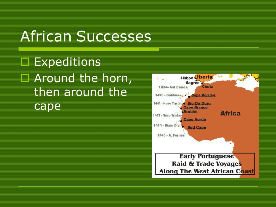 African Successes Expeditions Around the horn, then around the cape