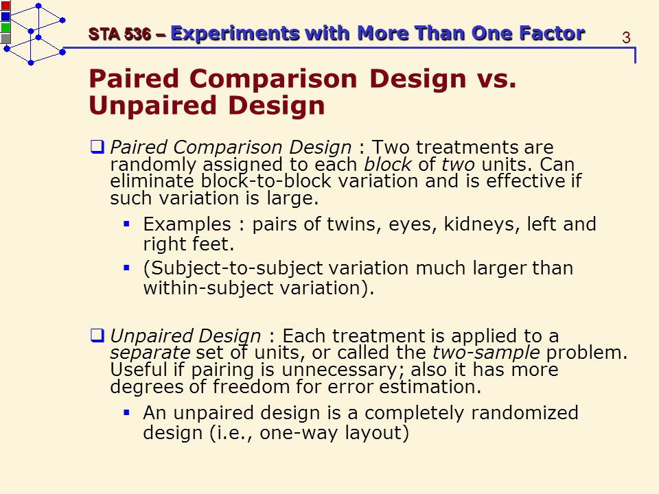 3 STA 536 – Experiments with More Than One Factor Paired Comparison Design vs.