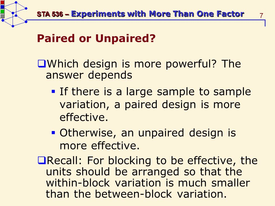 7 STA 536 – Experiments with More Than One Factor Paired or Unpaired.