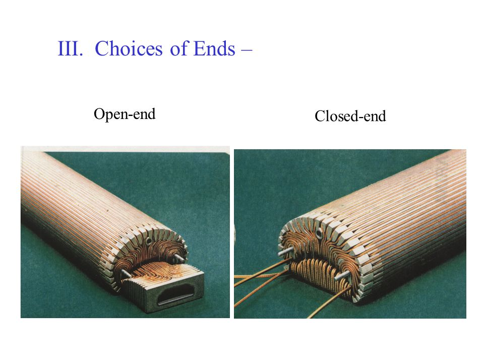 III. Choices of Ends – Open-end Closed-end