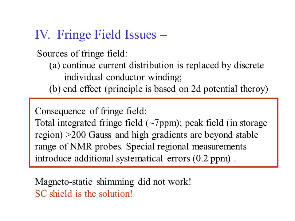 IV. Fringe Field Issues – Sources of fringe field: (a) continue current distribution is replaced by discrete individual conductor winding; (b) end eff