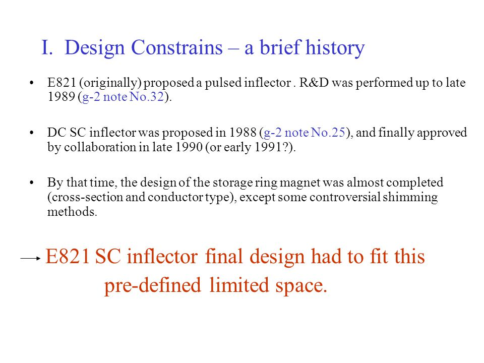 I. Design Constrains – a brief history E821 (originally) proposed a pulsed inflector.