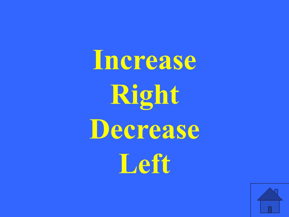Increase Right Decrease Left