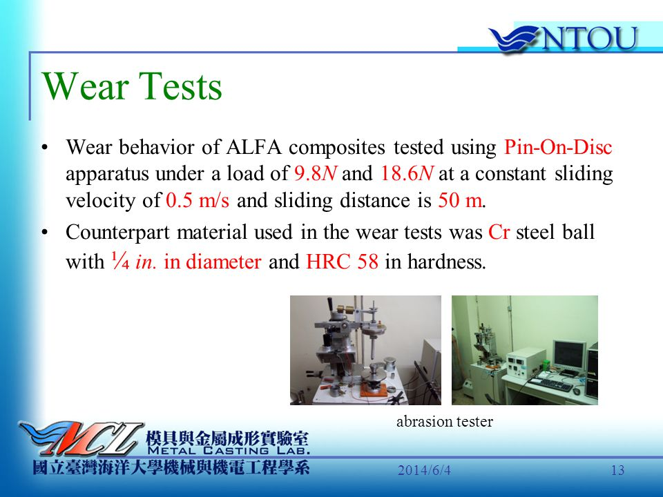 2014/6/413 Wear Tests Wear behavior of ALFA composites tested using Pin-On-Disc apparatus under a load of 9.8N and 18.6N at a constant sliding velocit